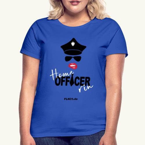 Home Officerrin - Frauen T-Shirt
