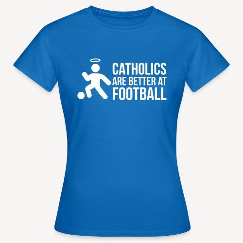 CATHOLICS ARE BETTER AT FOOTBALL - Women's T-Shirt