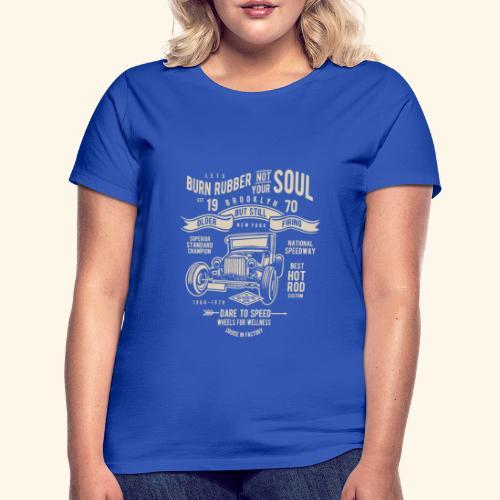Burn Rubber - Frauen T-Shirt