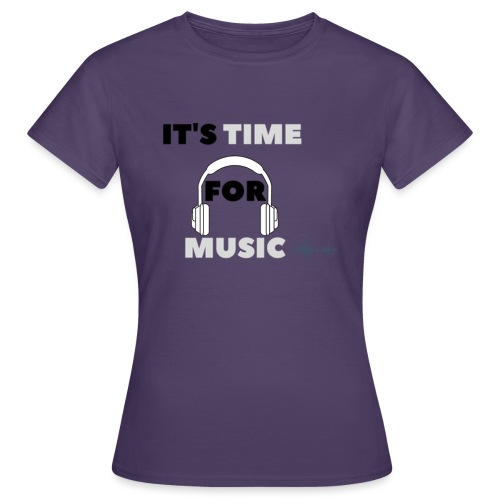 Its time for music - Women's T-Shirt