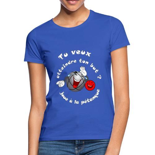 tee shirt petanque humour atteint ton but FS - T-shirt Femme