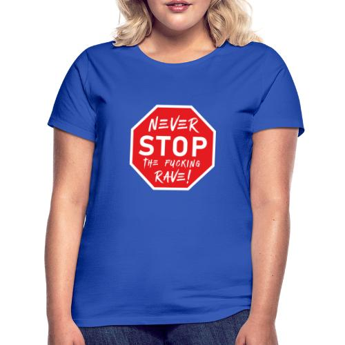 Never Stop The Fucking Rave - Women's T-Shirt