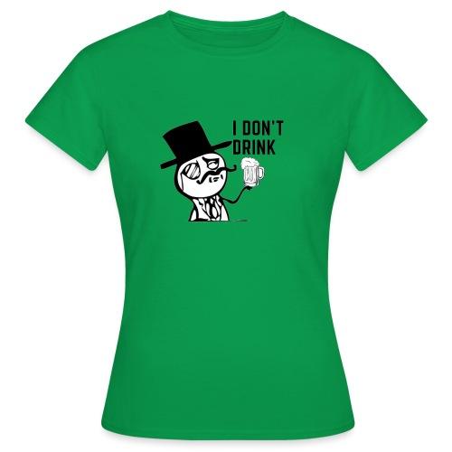 I don`t Drink - Women's T-Shirt
