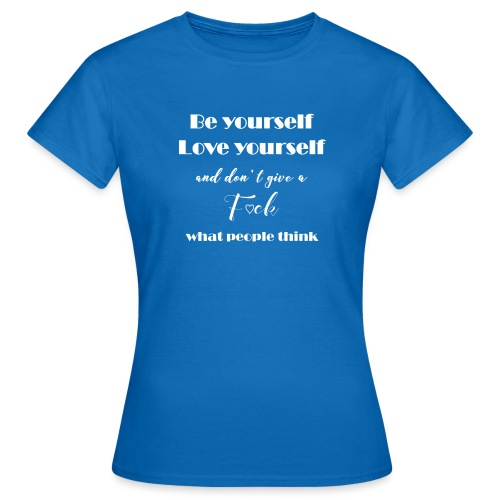 Be yourself, Love yourself... white - Frauen T-Shirt