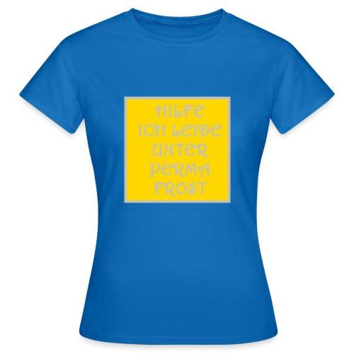 HILFE ICH LEIDE UNTER PERMAFROST - Frauen T-Shirt