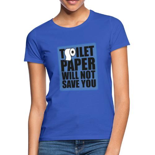 Toilet paper will not save u - T-shirt dam