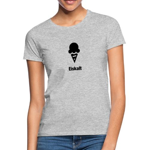 Eiskalt - Frauen T-Shirt