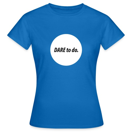 Dare to do. Motivation Standard white - Frauen T-Shirt