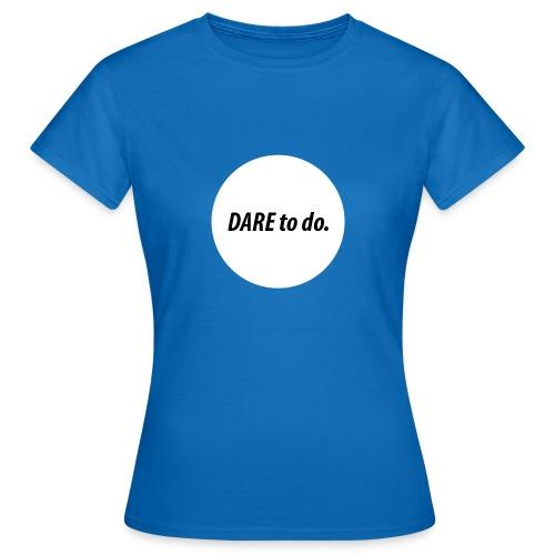 Dare to do. Motivation Standard white - Frauen T-Shirt