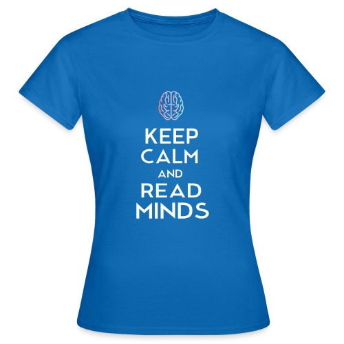 Keep Calm And Read Minds - Frauen T-Shirt