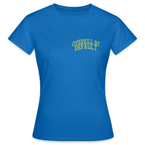 Overkill by Default Front & Back - T-skjorte for kvinner