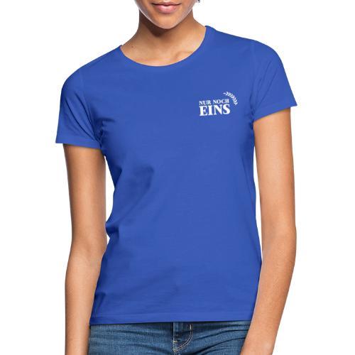 Nur noch eins (Druck vorne+hinten) - Frauen T-Shirt
