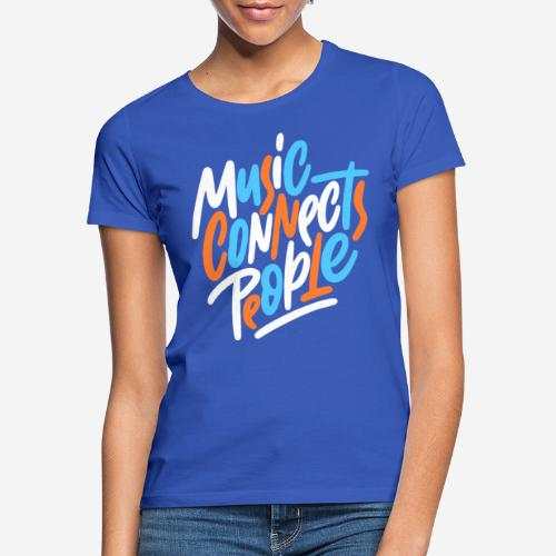 Musik verbindet Menschen - Frauen T-Shirt