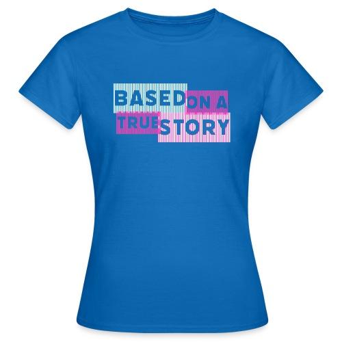 Based on a true Story - Frauen T-Shirt