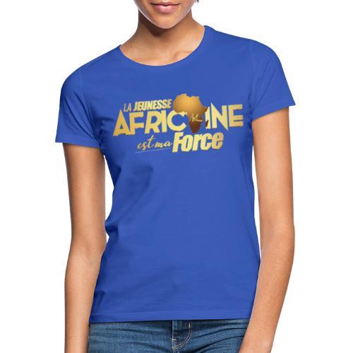 La jeunesse africaine est ma force - T-shirt Femme