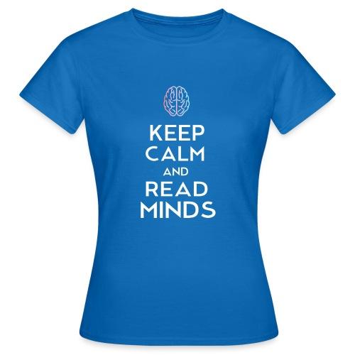 Keep Calm And Read Minds - Frauen T-Shirt