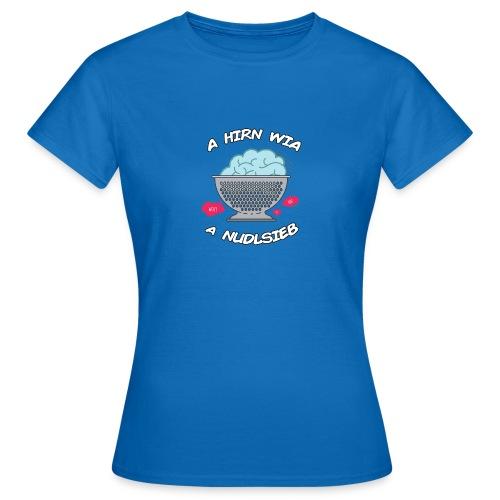 Vorschau: A Hirn wia a Nudlsieb - Frauen T-Shirt