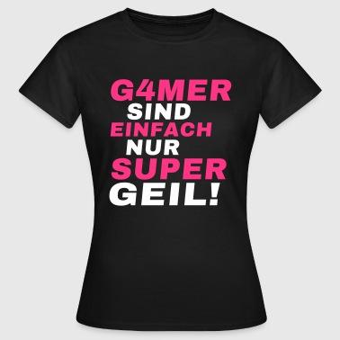 Gamer sind Supergeil - Frauen T-Shirt