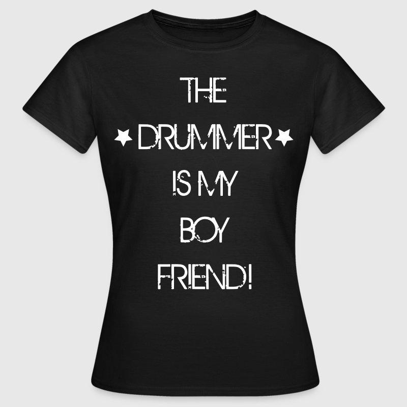 The Drummer is my Boyfriend - Camiseta mujer