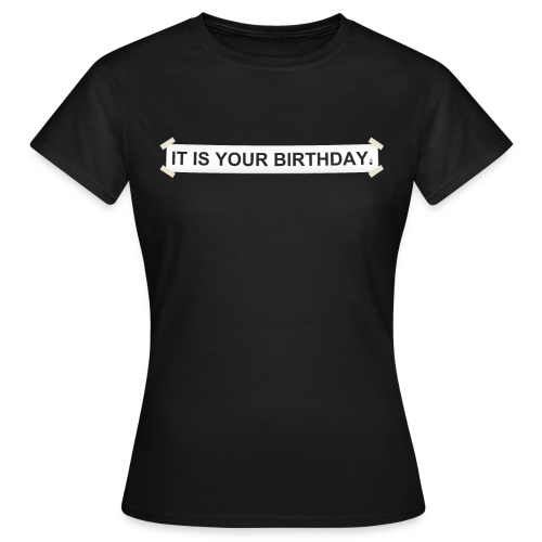 It is your birthday. - Camiseta mujer