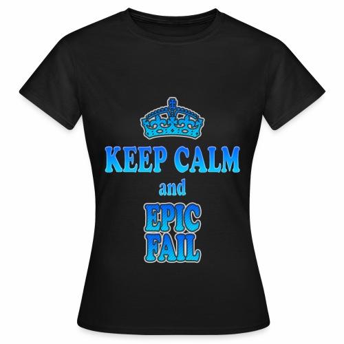 Keep Calm and... epic fail - Maglietta da donna