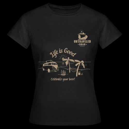Life Is Good Shirt - Frauen T-Shirt