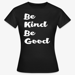 be kind be good white - Women's T-Shirt