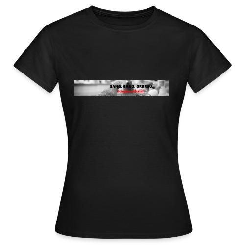 Gang. Gang. Grrruu. - Frauen T-Shirt