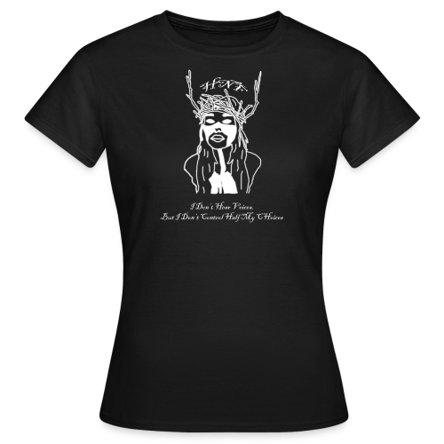 i don hear voices - Women's T-Shirt