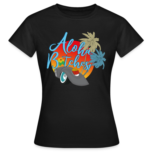 Aloha B*tches - Frauen T-Shirt