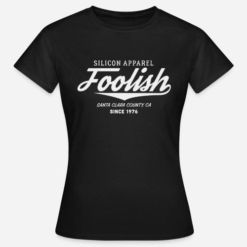 Foolish - Since 1976 - Silicon Apparel - Frauen T-Shirt