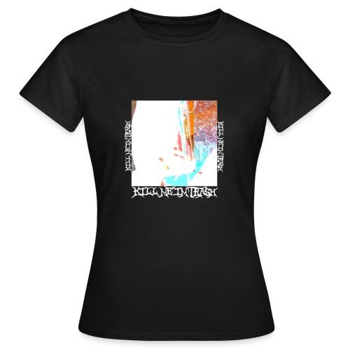 KILL ME IM FUCKING TRASH - Frauen T-Shirt
