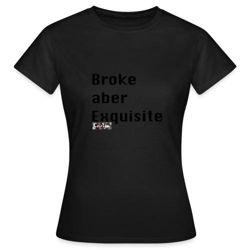 Broke aber Exquisite - Frauen T-Shirt