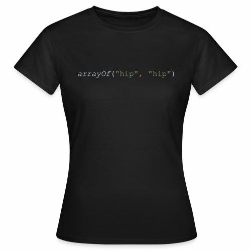 Hip Hip Array - Frauen T-Shirt