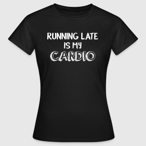 Late on, my cardio is funny - Women's T-Shirt