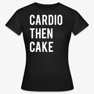 Cardio Then Cake - Women's T-Shirt