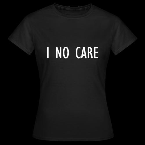 I No Care - Women's T-Shirt