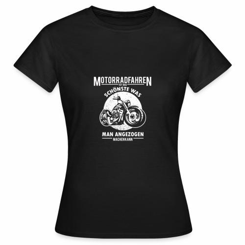 Motorradfahren ist das Schönste - Frauen T-Shirt