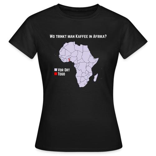 Wie trinkt man Kaffee in Afrika? - Frauen T-Shirt