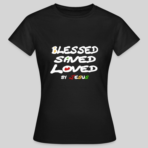 Blessed Saved Loved by Jesus - Frauen T-Shirt