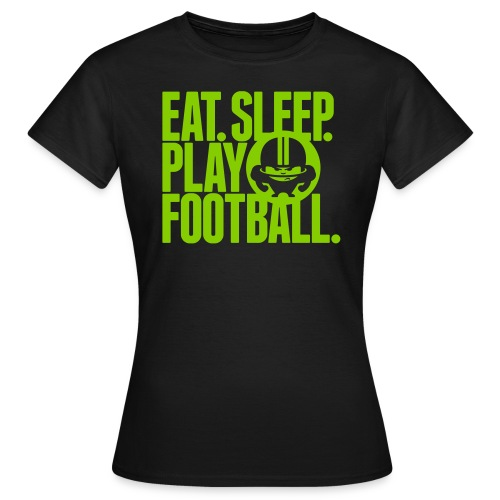 EAT. SLEEP. PLAY FOOTBALL. GREEN/BLACK - Frauen T-Shirt