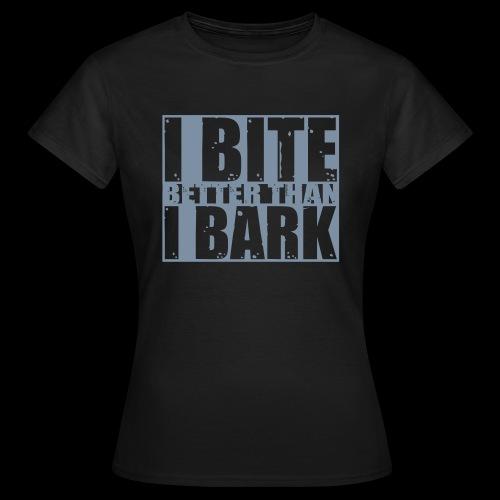 I bite better than I bark - Frauen T-Shirt