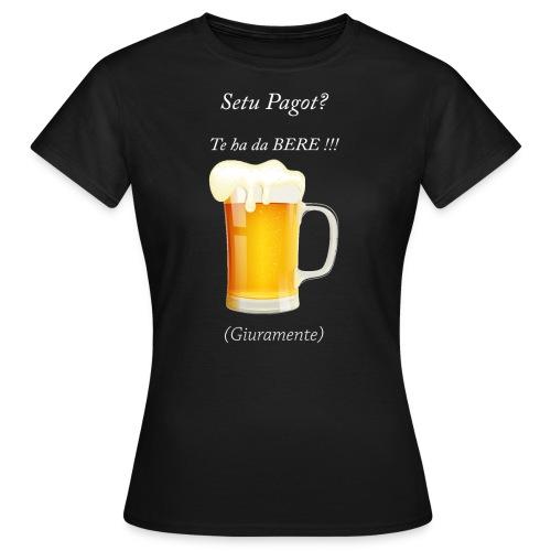 Setu pagot te ha da bere giuramente - Frauen T-Shirt