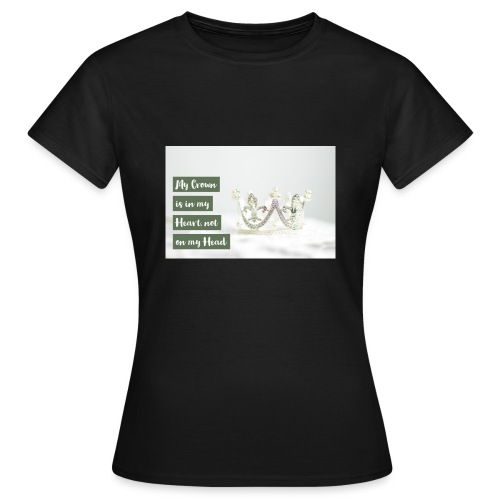 My crown is in my Heart - Frauen T-Shirt