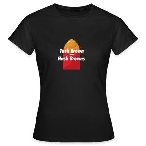 Tash Brown loves Hash Browns - Women's T-Shirt