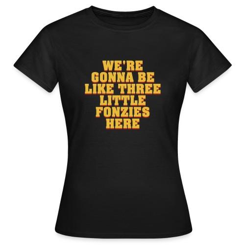 three little fonzies – lustige Geschenkidee - Frauen T-Shirt