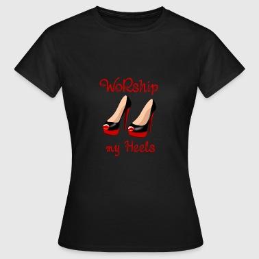 Worship my Heels - Frauen T-Shirt