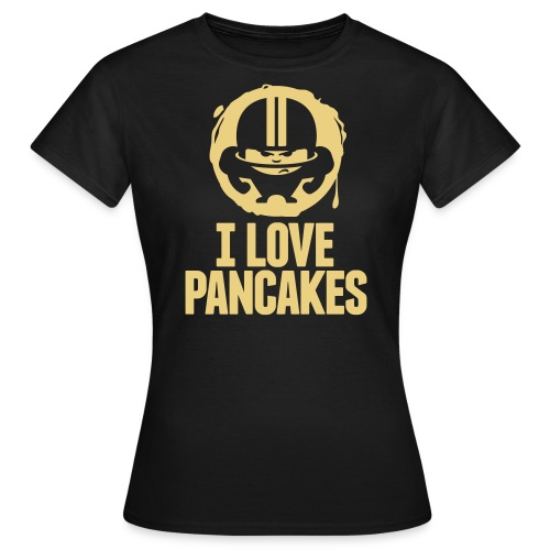 I LOVE PANCAKES - Frauen T-Shirt