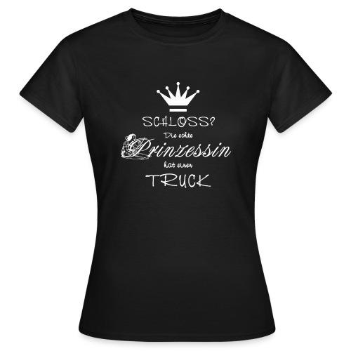 Schloss? Die echte Prinzessin hat einen Truck - Frauen T-Shirt