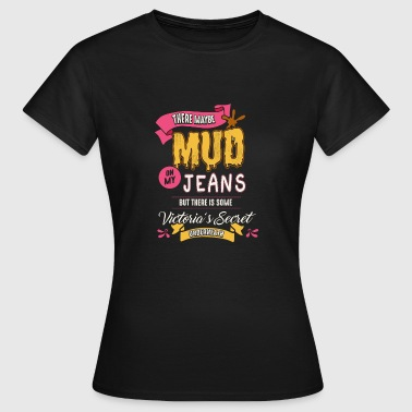Schlamm Jeans Motocross Frau Geschenk - Frauen T-Shirt